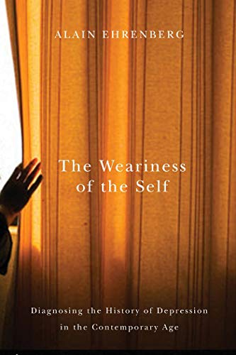 The Weariness of the Self: Diagnosing the: Ehrenberg, Alain