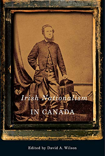 Irish Nationalism in Canada -: Wilson, David A.