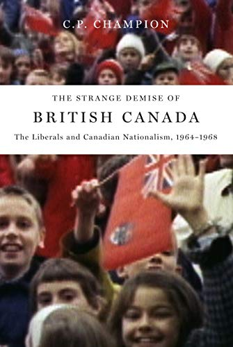 9780773536906: The Strange Demise of British Canada: The Liberals and Canadian Nationalism, 1964-68