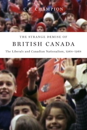 9780773536913: The Strange Demise of British Canada: The Liberals and Canadian Nationalism, 1964-68