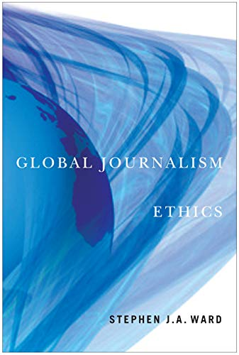Global Journalism Ethics: Ward, Stephen J. A.
