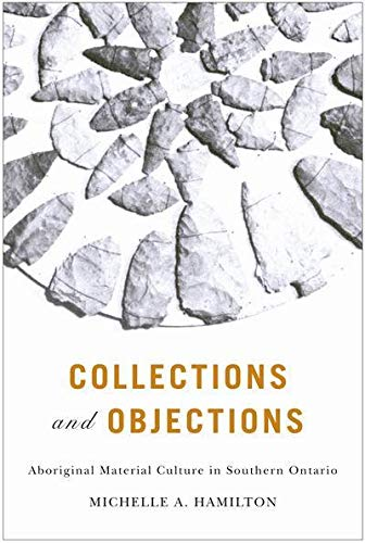 Collections and Objections: Aboriginal Material Culture in Southern Ontario (Mcgill-Queens' Nativ...