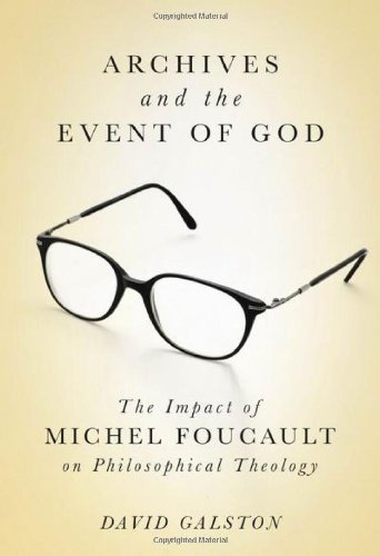 Archives and the Event of God: The Impact of Michel Foucault on Philosophical Theology (Hardback): ...