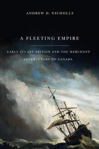 9780773537781: A Fleeting Empire: Early Stuart Britain and the Merchant Adventurers to Canada
