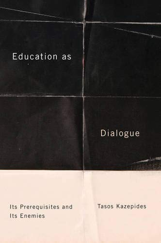 Education as Dialogue: Its Prerequisites and Its Enemies: Tasos Kazepides