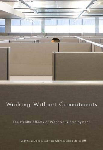 Working Without Commitments: The Health Effects of Precarious Employment: Lewchuk, Wayne; Clarke, ...