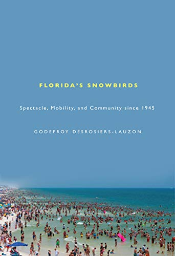 9780773538542: Florida's Snowbirds: Spectacle, Mobility, and Community since 1945