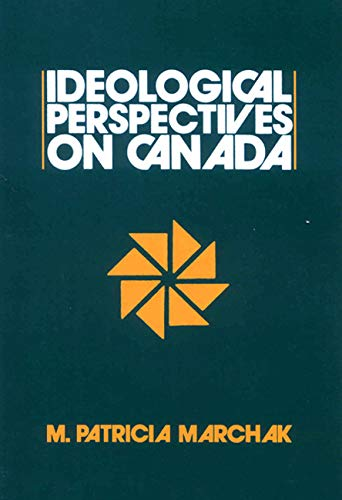 Ideological Perspectives on Canada -: Marchak, M. Patricia