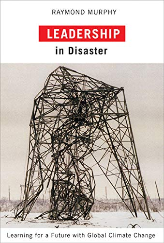 9780773538726: Leadership in Disaster: Learning for a Future with Global Climate Change