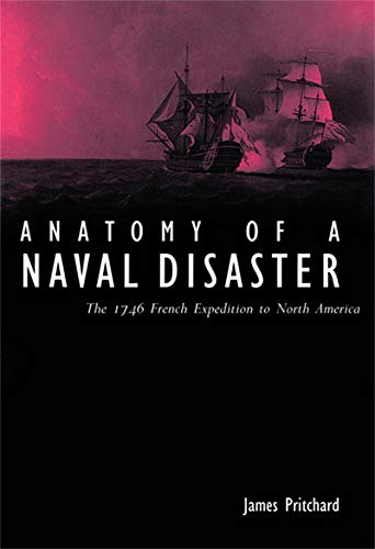 Anatomy of a Naval Disaster - The 1746 French Expedition to North America: Pritchard, James