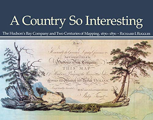 9780773538856: A Country So Interesting: The Hudson's Bay Company and Two Centuries of Mapping, 1670-1870 (Rupert's Land Record Society Series)
