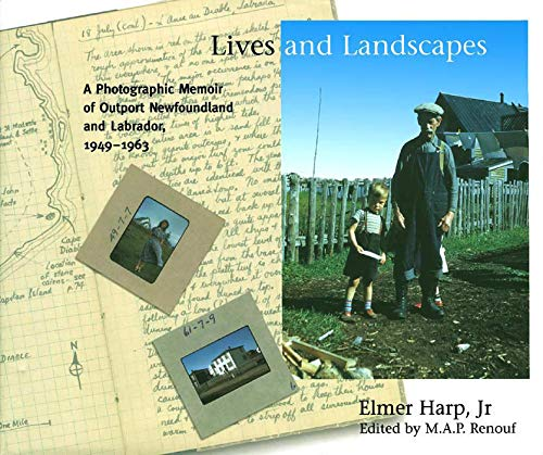 9780773539242: Lives and Landscapes: A Photographic Memoir of Outport Newfoundland and Labrador, 1949-1963
