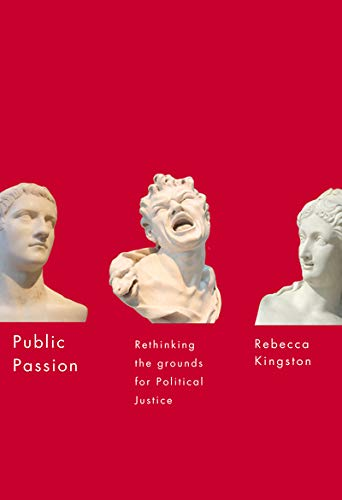 Public Passion - Rethinking the Grounds for Political Justice: Kingston, Rebecca