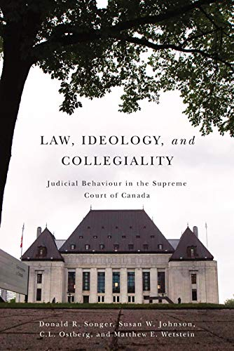 Law, Ideology, and Collegiality - Judicial Behaviour in the Supreme Court of Canada: Songer, Donald...