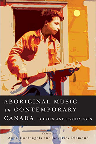 9780773539518: Aboriginal Music in Contemporary Canada: Echoes and Exchanges (McGill-Queen's Native and Northern Series)