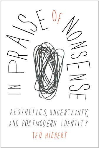 9780773539747: In Praise of Nonsense: Aesthetics, Uncertainty, and Postmodern Identity