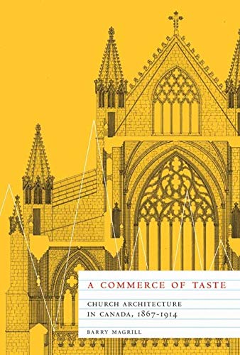 A Commerce of Taste - Church Architecture in Canada, 1867-1914: Magrill, Barry