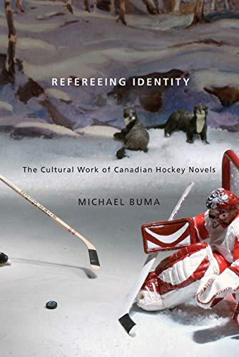 Refereeing Identity: The Cultural Work of Canadian Hockey Novels: Buma, Michael