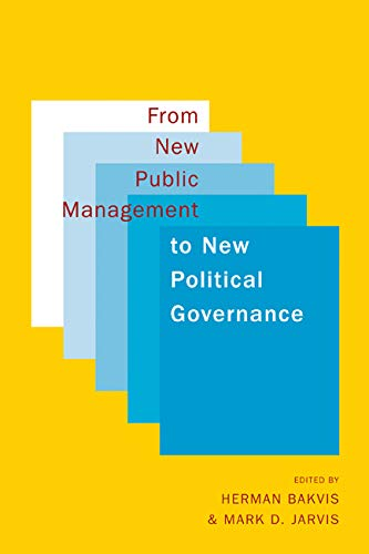 From New Public Management to New Political Governance - Essays in Honour of Peter C. Aucoin: ...