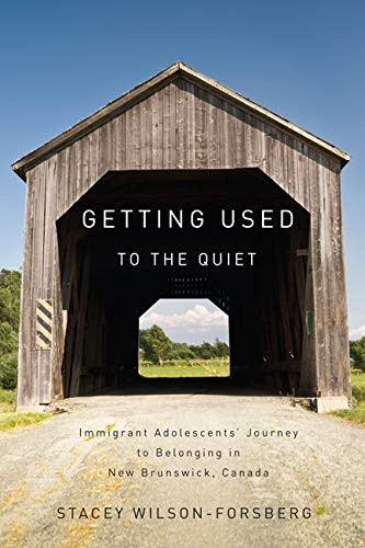 Getting Used to the Quiet: Immigrant Adolescents' Journey to Belonging in New Brunswick, Canada...