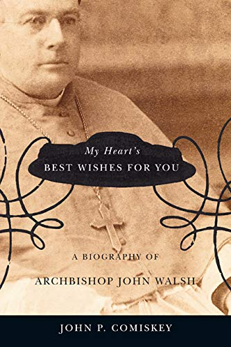 My Heart's Best Wishes for You: A Biography of Archbishop John Walsh