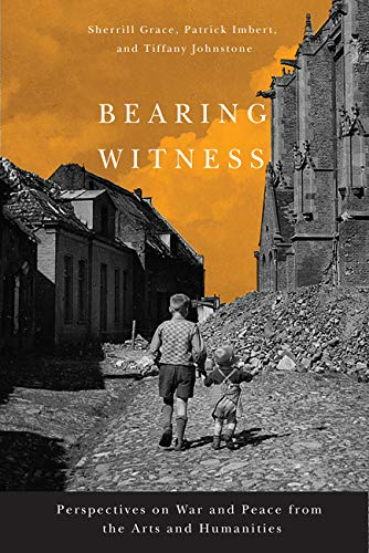 9780773540590: Bearing Witness: Perspectives on War and Peace from the Arts and Humanities
