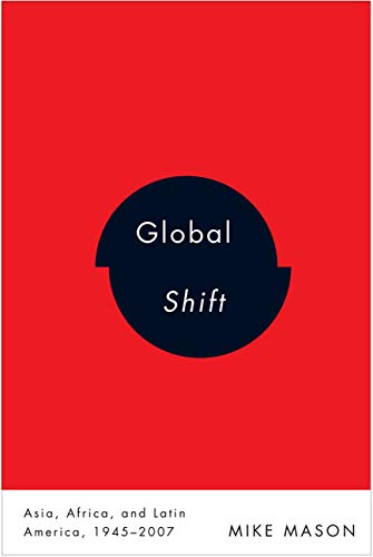 Global Shift - Asia, Africa, and Latin America, 1945-2007: Mason, Mike