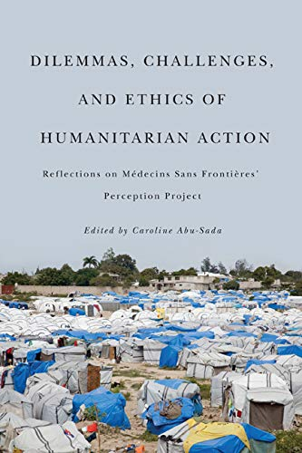 9780773540859: Dilemmas, Challenges, and Ethics of Humanitarian Action: Reflections on Medecins Sans Frontieres' Perception Project
