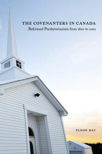 he Covenanters in Canada Reformed Presbyterianism from 1820 to 2012