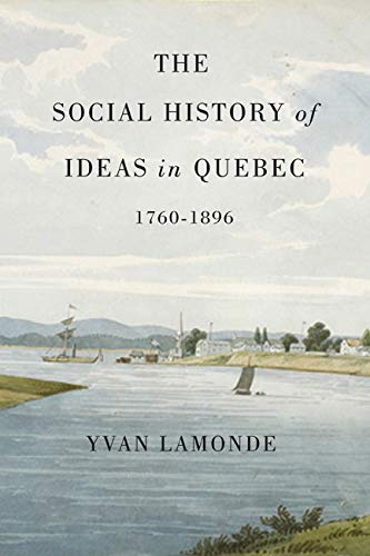 The Social History of Ideas in Quebec, 1760-1896 9780773541078: Yvan Lamonde