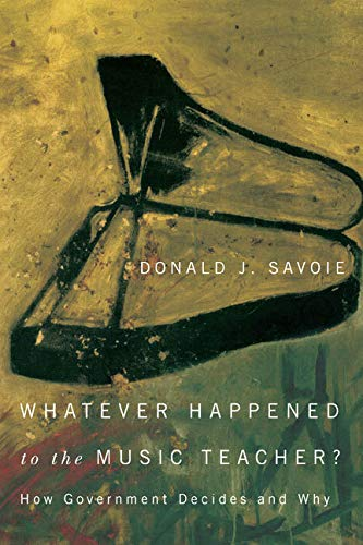Whatever Happened to the Music Teacher?: How: Donald J. Savoie