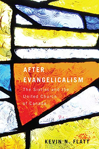 9780773541245: After Evangelicalism: The Sixties and the United Church of Canada