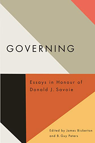 Governing: Essays in Honour of Donald J. Savoie: Bickerton, James