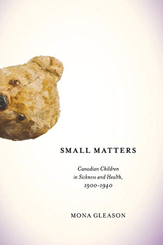 9780773541320: Small Matters: Canadian Children in Sickness and Health, 1900-1940 (McGill-Queen's/Associated Medical Services Studies in the History of Medicine, H)