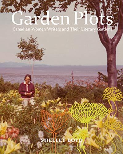 Garden Plots: Canadian Women Writers and Their Literary Gardens: Shelley Boyd
