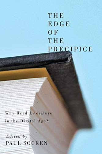 The Edge of the Precipice: Why Read Literature in the Digital Age? (0773541780) by Socken, Paul
