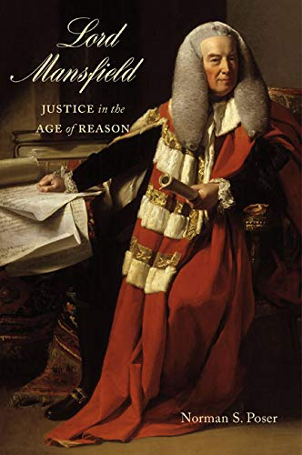 Lord Mansfield : Justice in the Age of Reason : (): Poser, Norman S.
