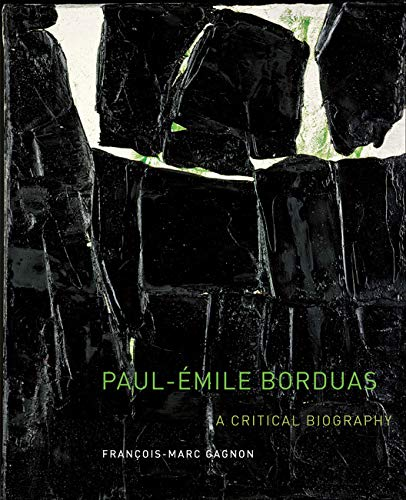 Paul-Emile Borduas: A Critical Biography (Hardback): Francois-marc Gagnon