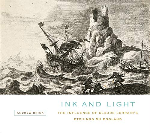 Ink and Light: The Influence of Claude Lorrain's Etchings on England (Hardback): Andrew Brink