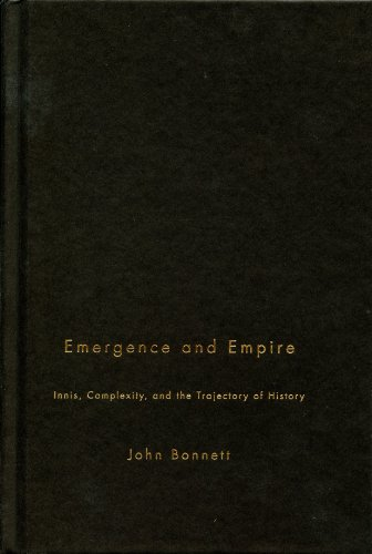 Emergence and Empire: Innis, Complexity, and the Trajectory of History: John Bonnett