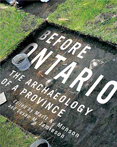 Before Ontario - The Archaeology of a Province: Munson, Marit K.