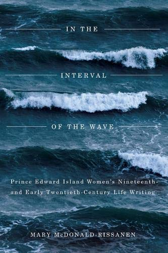 9780773542129: In the Interval of the Wave: Prince Edward Island Women's Nineteenth- and Early Twentieth-Century Life Writing