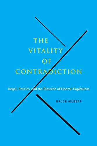 9780773542570: The Vitality of Contradiction: Hegel, Politics, and the Dialectic of Liberal-Capitalism