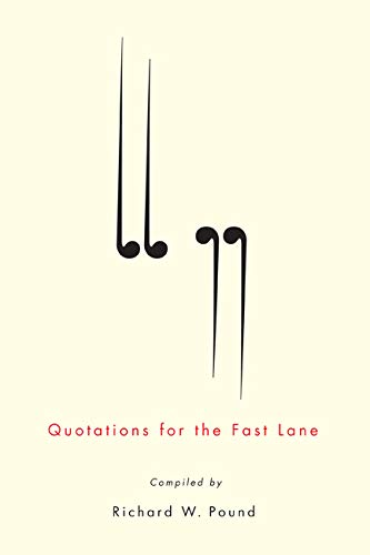 Quotations for the Fast Lane: Pound, Richard W.
