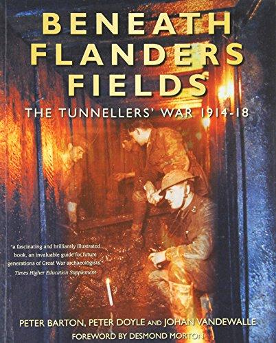 Beneath Flanders Fields: The Tunnellers' War 1914-18 (0773543015) by Barton, Peter; Doyle, Peter; Vandewalle, Johan