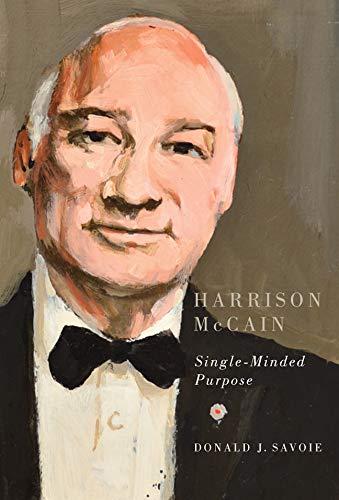 Harrison McCain - Single-Minded Purpose: Savoie, Donald J.