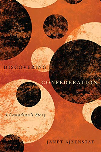 Discovering Confederation - A Canadian's Story: Ajzenstat, Janet