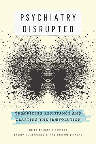 Psychiatry Disrupted - Theorizing Resistance and Crafting the (R)evolution: Burstow, Bonnie