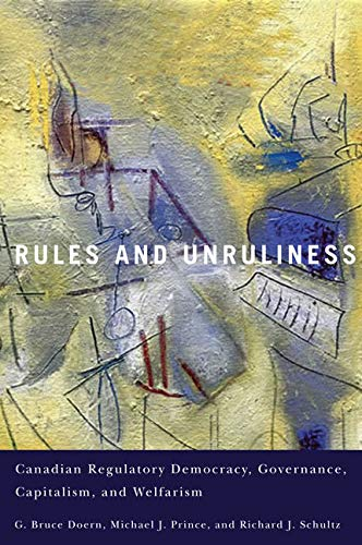 Rules and Unruliness - Canadian Regulatory Democracy, Governance, Capitalism, and Welfarism: Doern,...