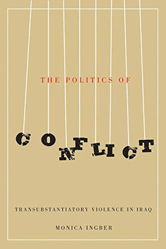 The Politics of Conflict: Transubstantiatory Violence in Iraq: Ingber, Monica